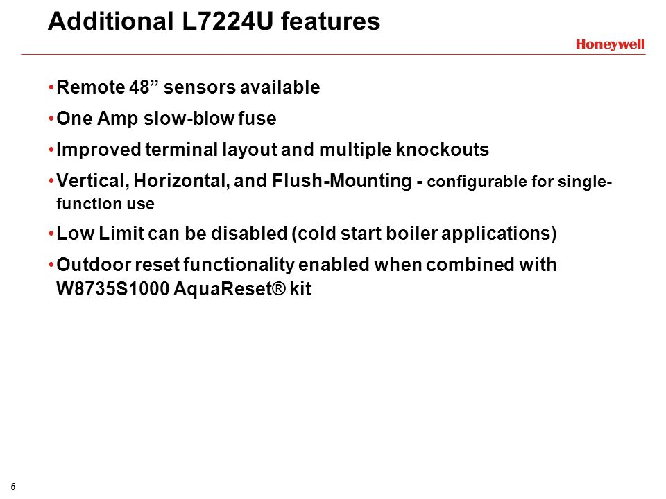 6 Additional L7224U features Remote 48 sensors available One Amp slow-blow fuse Improved terminal layout and multiple knockouts Vertical, Horizontal,