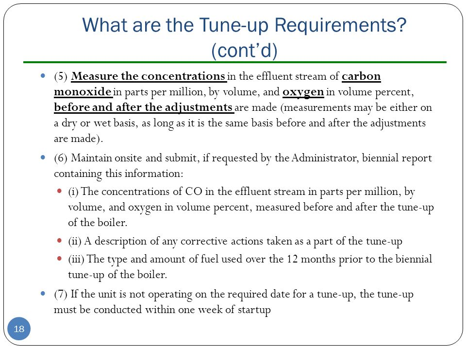 What are the Tune-up Requirements? (contd) (5) Measure the concentrations in the effluent stream of carbon monoxide in parts per million, by volume, a