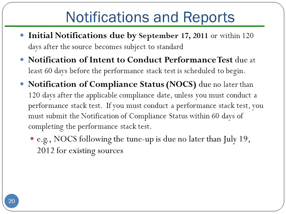Notifications and Reports Initial Notifications due by September 17, 2011 or within 120 days after the source becomes subject to standard Notification