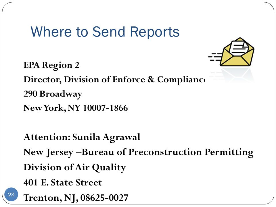 Where to Send Reports EPA Region 2 Director, Division of Enforce & Compliance Assistance 290 Broadway New York, NY 10007-1866 Attention: Sunila Agrawa