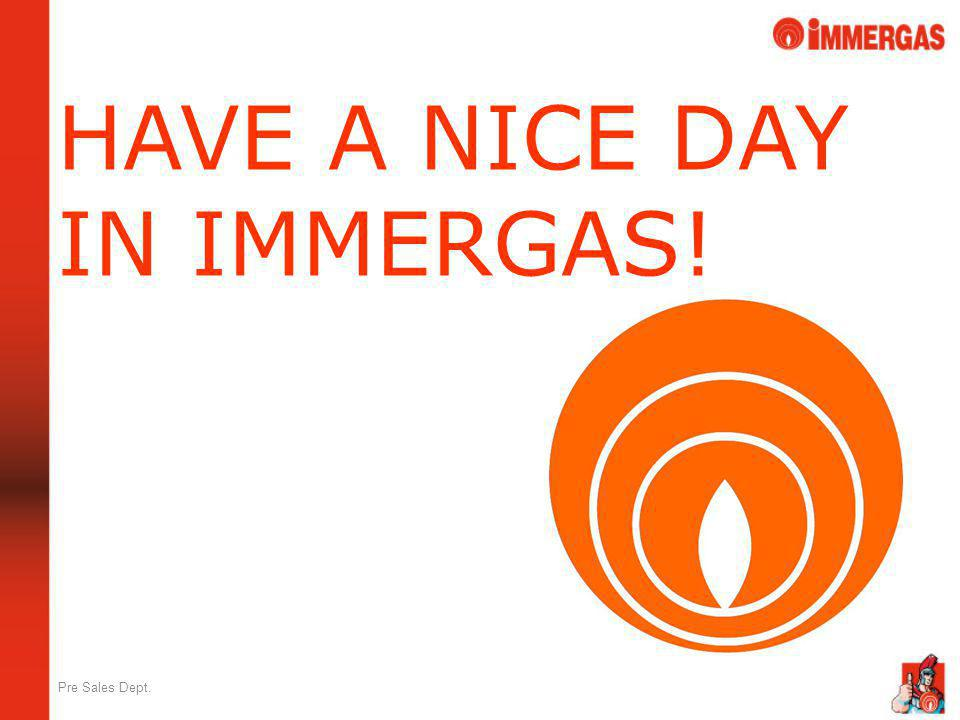 Pre Sales Dept. HAVE A NICE DAY IN IMMERGAS!