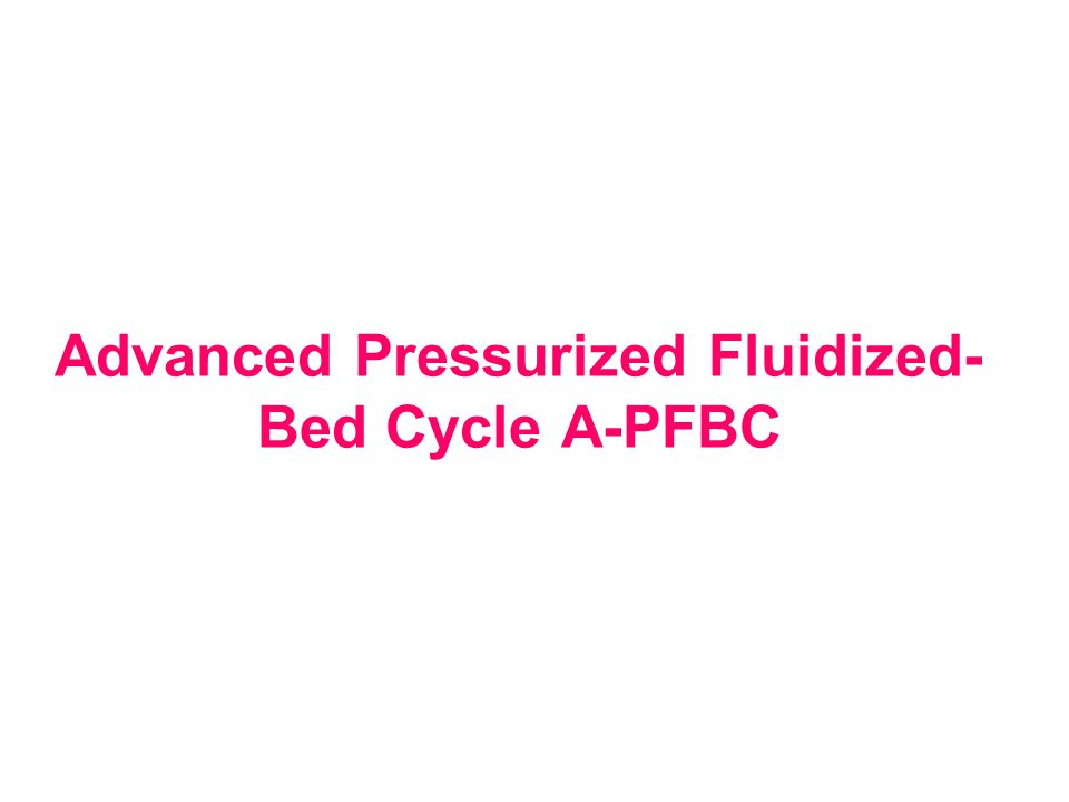 Advanced Pressurized Fluidized- Bed Cycle A-PFBC
