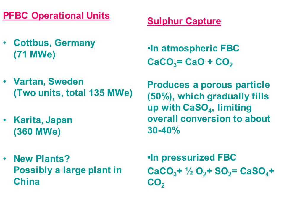 PFBC Operational Units Cottbus, Germany (71 MWe) Vartan, Sweden (Two units, total 135 MWe) Karita, Japan (360 MWe) New Plants? Possibly a large plant