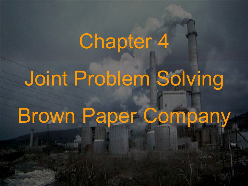 Chapter 4 Joint Problem Solving Brown Paper Company
