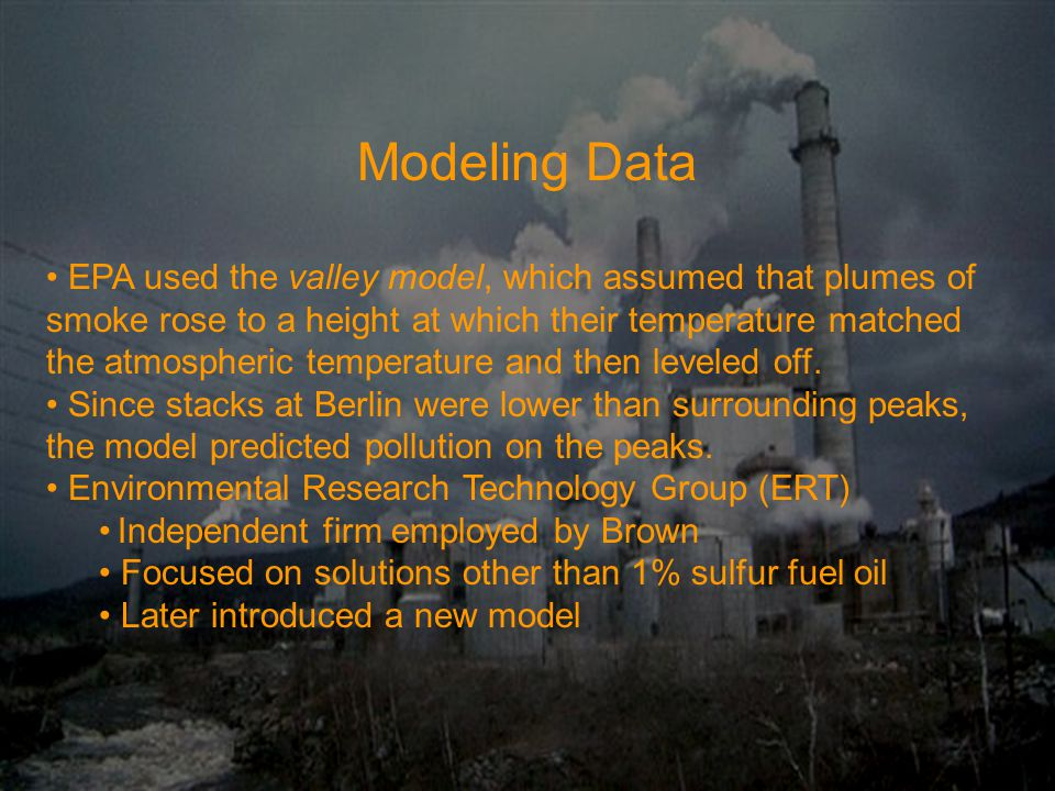 Modeling Data EPA used the valley model, which assumed that plumes of smoke rose to a height at which their temperature matched the atmospheric temperature and then leveled off.