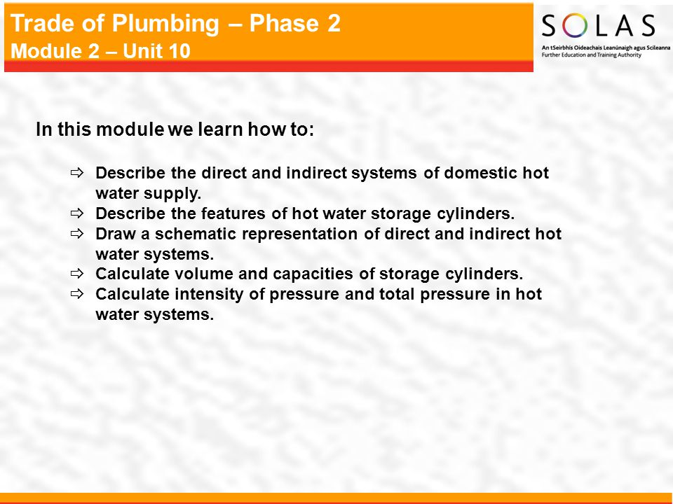 Trade of Plumbing – Phase 2 Module 2 – Unit 10 In this module we learn how to: Describe the direct and indirect systems of domestic hot water supply.