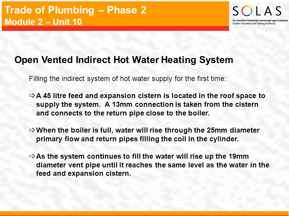 Trade of Plumbing – Phase 2 Module 2 – Unit 10 Open Vented Indirect Hot Water Heating System Filling the indirect system of hot water supply for the f