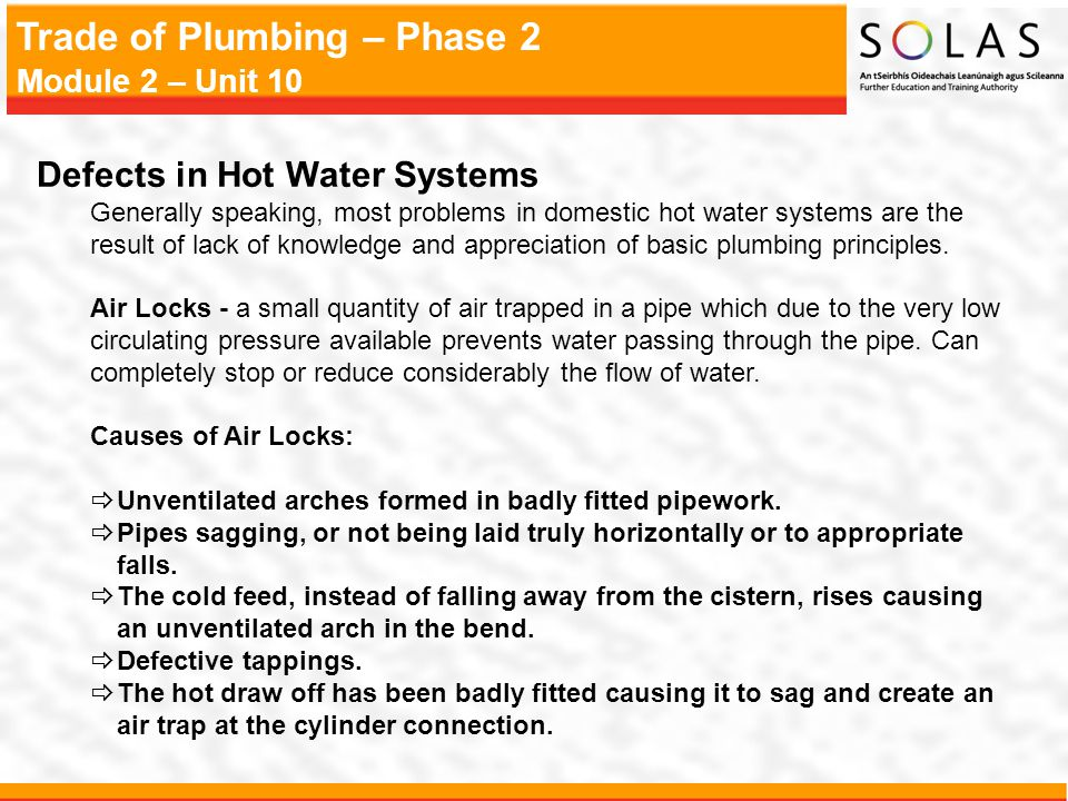Trade of Plumbing – Phase 2 Module 2 – Unit 10 Defects in Hot Water Systems Generally speaking, most problems in domestic hot water systems are the re