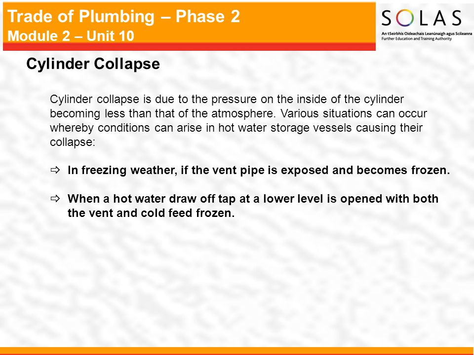 Trade of Plumbing – Phase 2 Module 2 – Unit 10 Cylinder Collapse Cylinder collapse is due to the pressure on the inside of the cylinder becoming less