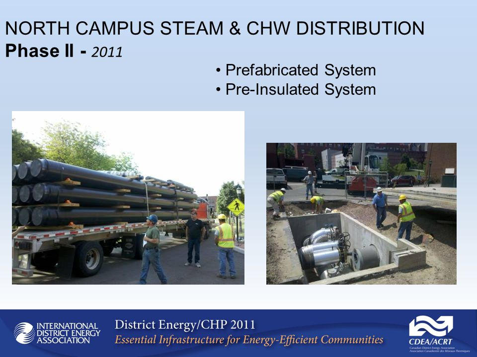 NORTH CAMPUS STEAM & CHW DISTRIBUTION Phase II - 2011 Prefabricated System Pre-Insulated System
