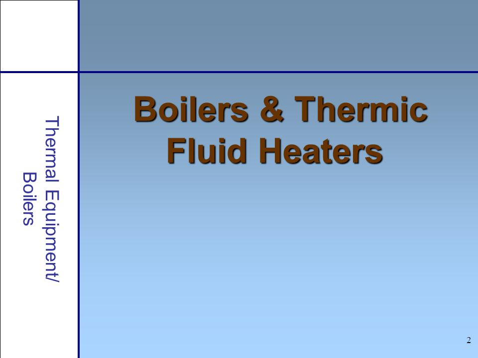 43 Thermal Equipment/ Boilers Assessment of a Boiler d) Reverse osmosis Osmosis Solutions of differing concentrations Separated by a semi-permeable membrane Water moves to the higher concentration Reversed osmosis Higher concentrated liquid pressurized Water moves in reversed direction External Water Treatment