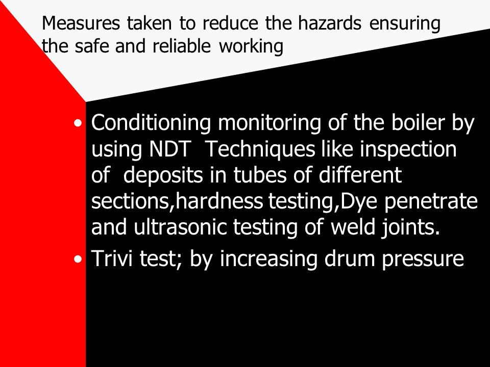 Measures taken to reduce the hazards ensuring the safe and reliable working Conditioning monitoring of the boiler by using NDT Techniques like inspect