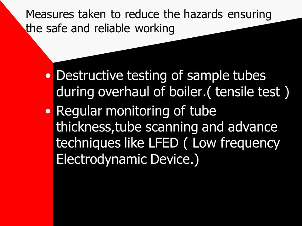 Measures taken to reduce the hazards ensuring the safe and reliable working Destructive testing of sample tubes during overhaul of boiler.( tensile te