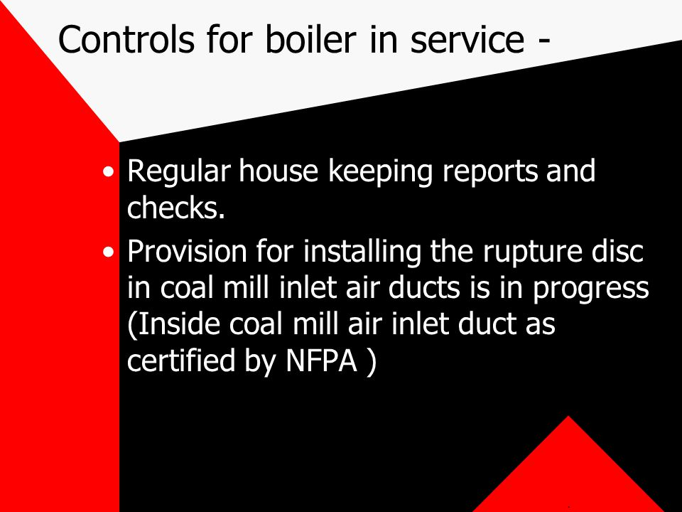 Controls for boiler in service - Regular house keeping reports and checks. Provision for installing the rupture disc in coal mill inlet air ducts is i