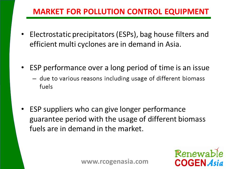 Electrostatic precipitators (ESPs), bag house filters and efficient multi cyclones are in demand in Asia.