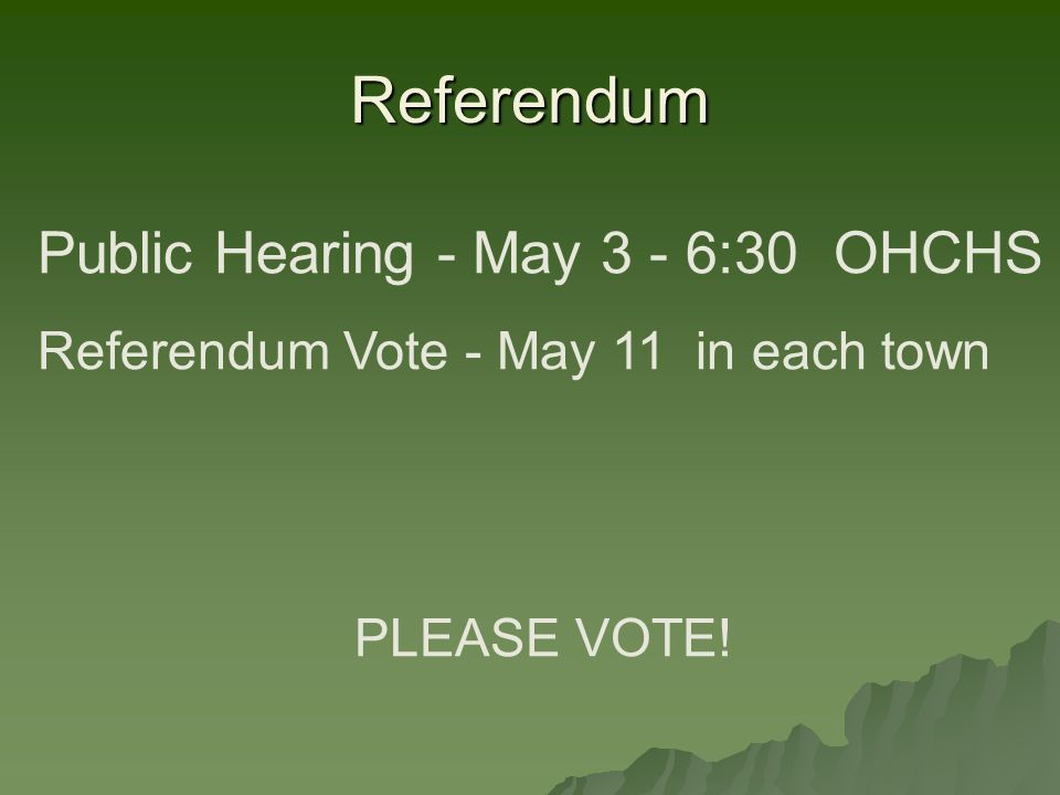 Referendum Public Hearing - May 3 - 6:30 OHCHS Referendum Vote - May 11 in each town PLEASE VOTE!