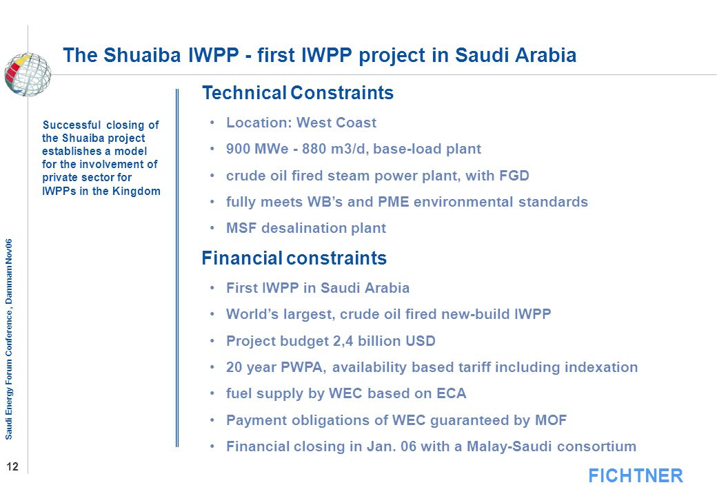 FICHTNER Saudi Energy Forum Conference, Dammam Nov06 12 The Shuaiba IWPP - first IWPP project in Saudi Arabia Technical Constraints Location: West Coa