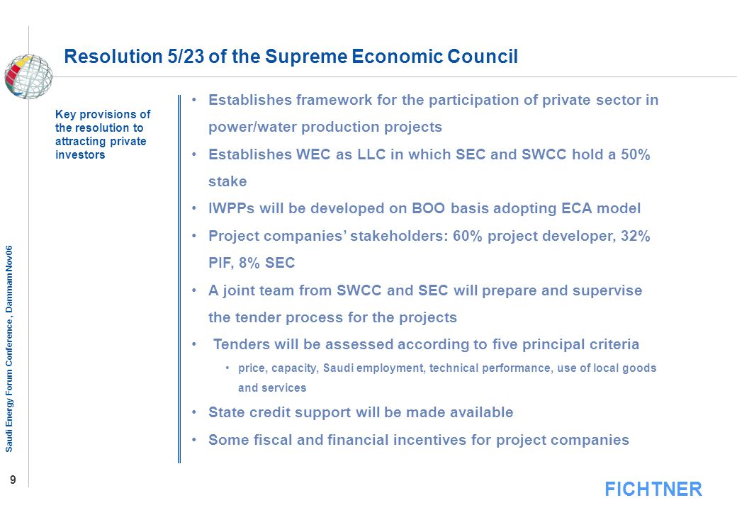 FICHTNER Saudi Energy Forum Conference, Dammam Nov06 9 Resolution 5/23 of the Supreme Economic Council Establishes framework for the participation of