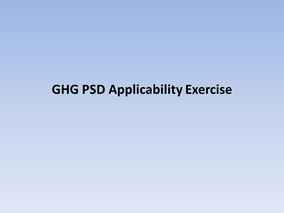 GHG PSD Applicability Exercise
