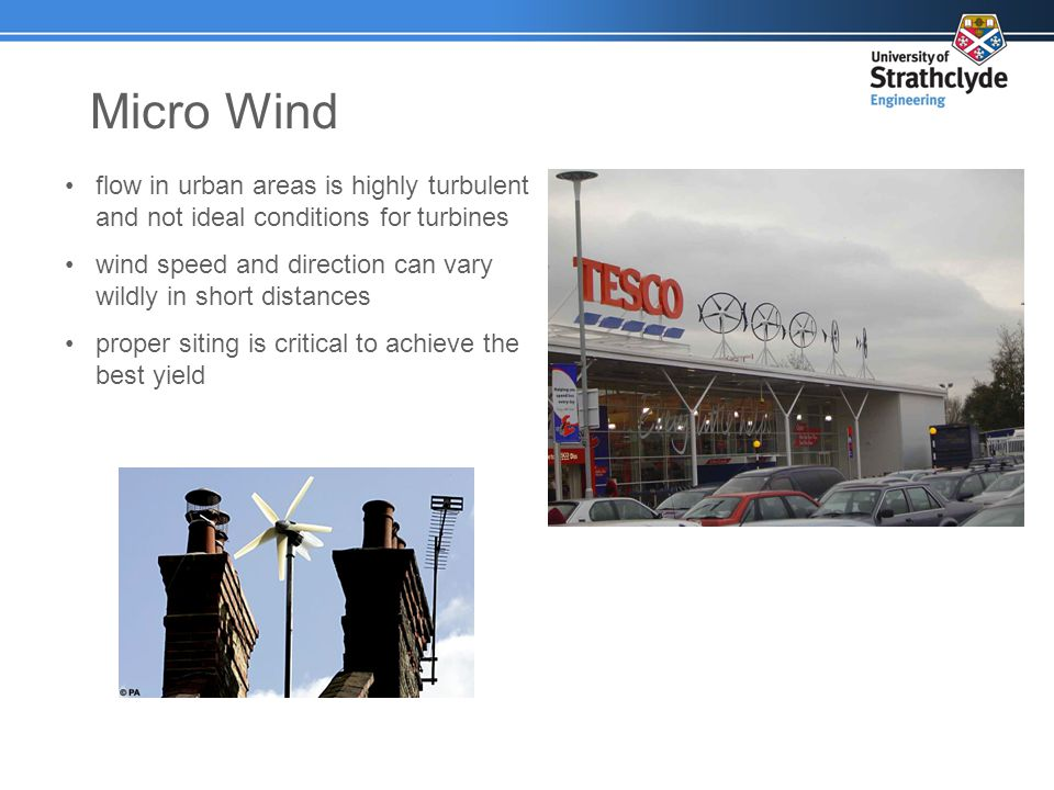 Micro Wind flow in urban areas is highly turbulent and not ideal conditions for turbines wind speed and direction can vary wildly in short distances proper siting is critical to achieve the best yield