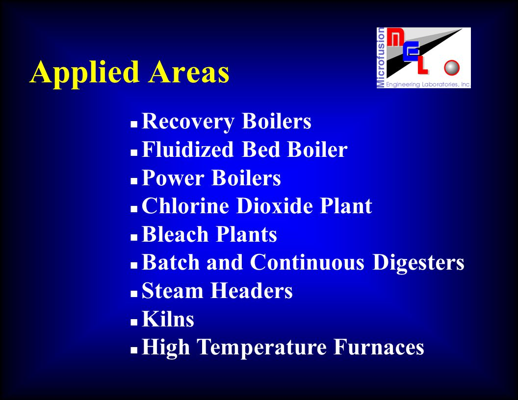 Applied Areas n Recovery Boilers n Fluidized Bed Boiler n Power Boilers n Chlorine Dioxide Plant n Bleach Plants n Batch and Continuous Digesters n St