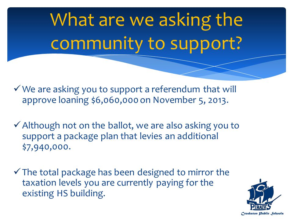 We are asking you to support a referendum that will approve loaning $6,060,000 on November 5, 2013. Although not on the ballot, we are also asking you