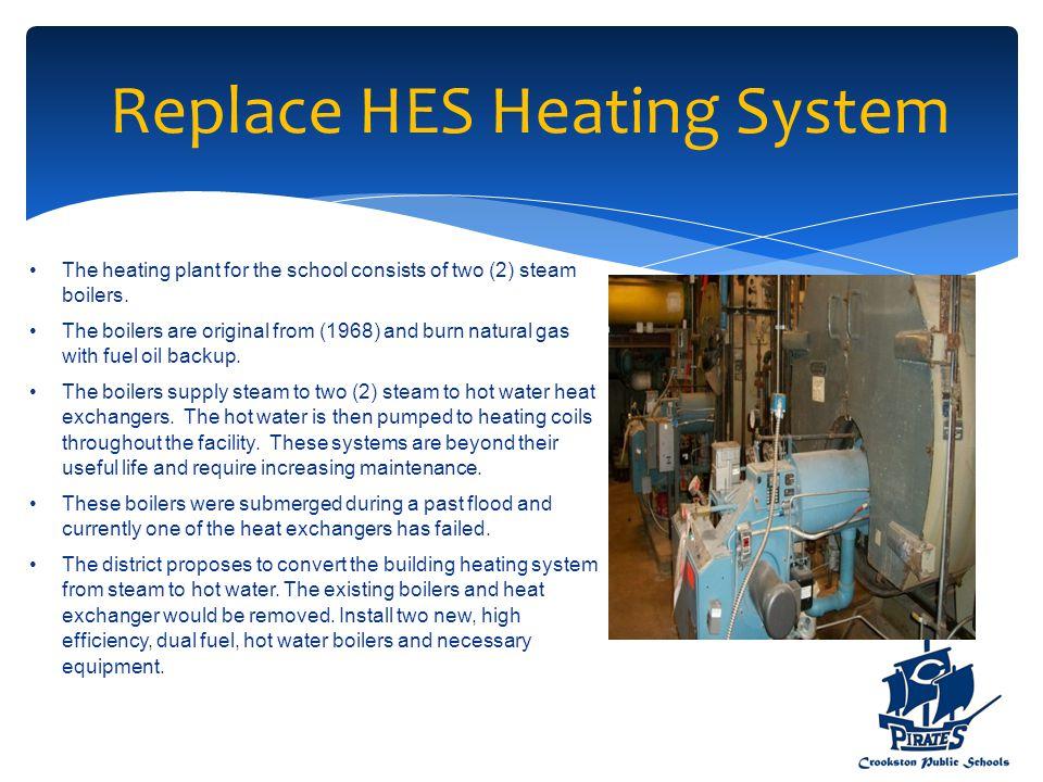 The heating plant for the school consists of two (2) steam boilers. The boilers are original from (1968) and burn natural gas with fuel oil backup. Th