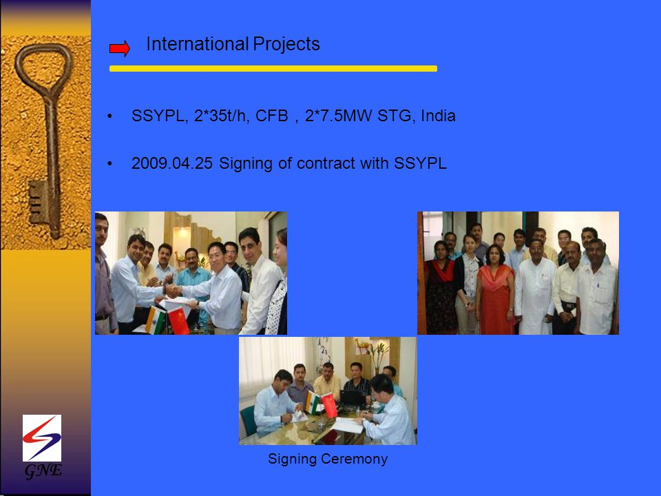 International Projects SSYPL, 2*35t/h, CFB 2*7.5MW STG, India 2009.04.25 Signing of contract with SSYPL Signing Ceremony GNE