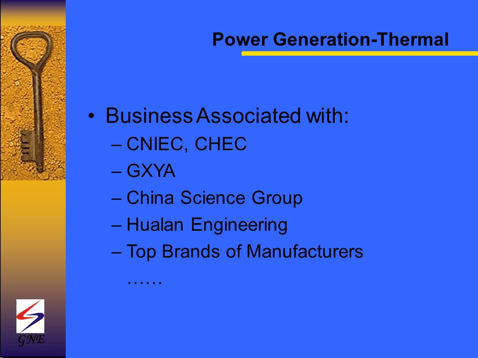 Business Associated with: –CNIEC, CHEC –GXYA –China Science Group –Hualan Engineering –Top Brands of Manufacturers …… Power Generation-Thermal GNE