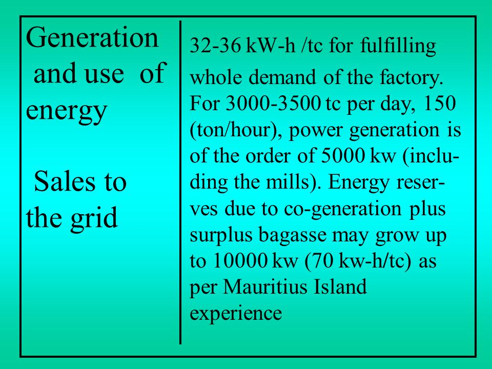 Generation and use of energy Sales to the grid 32-36 kW-h /tc for fulfilling whole demand of the factory. For 3000-3500 tc per day, 150 (ton/hour), po