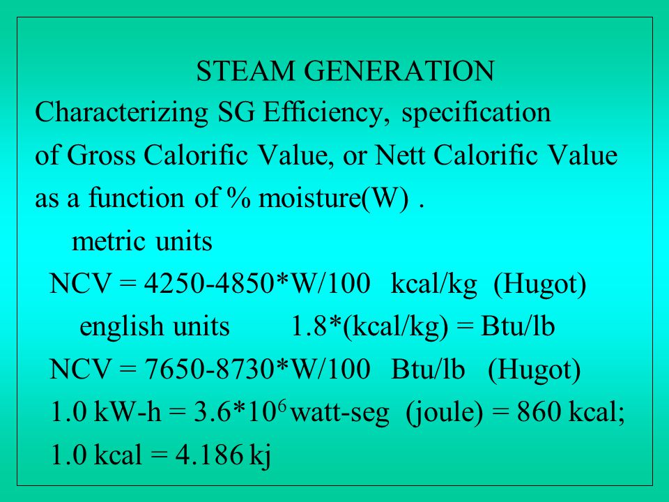STEAM GENERATION Characterizing SG Efficiency, specification of Gross Calorific Value, or Nett Calorific Value as a function of % moisture(W). metric