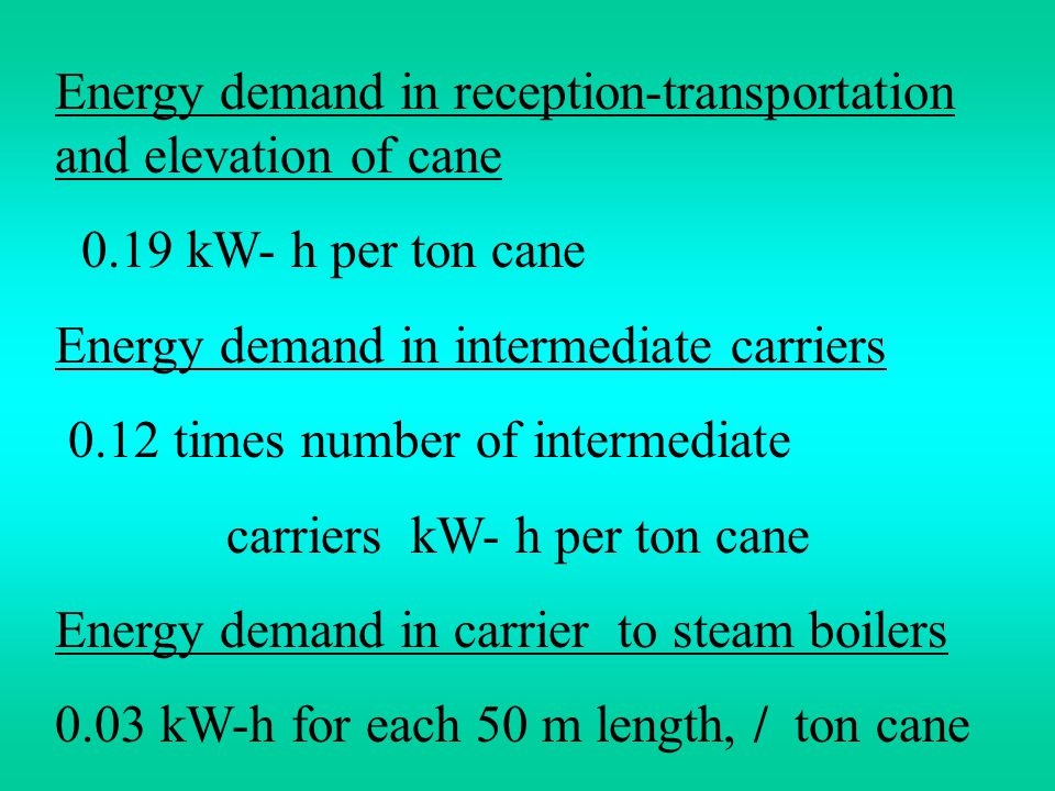 Energy demand in reception-transportation and elevation of cane 0.19 kW- h per ton cane Energy demand in intermediate carriers 0.12 times number of in