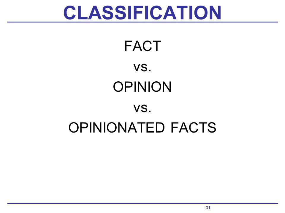 CLASSIFICATION FACT vs. OPINION vs. OPINIONATED FACTS 31
