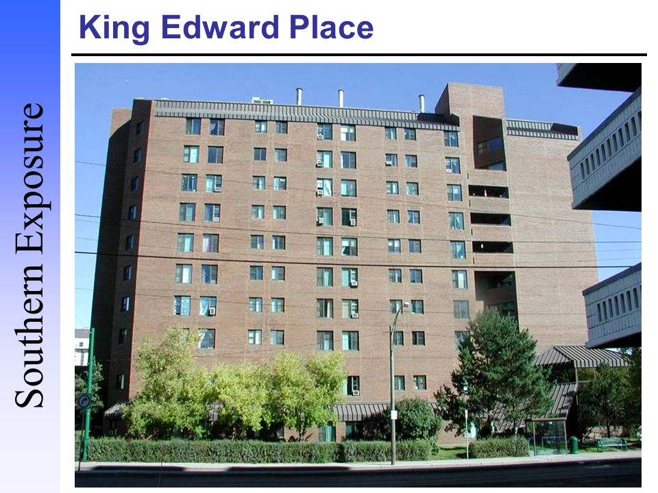 King Edward Place Owned by the Saskatoon Housing Authority Seniors social housing 2003 energy use: 3,095 MWh (371 kWh / m 2 / yr) Average energy use measured by SRC of seniors multifamily buildings: 367 kWh/m 2 /yr Factor 10 – 37.1 kWh / m 2 / yr Reduce water use and greenhouse gas emissions Eastern Exposure