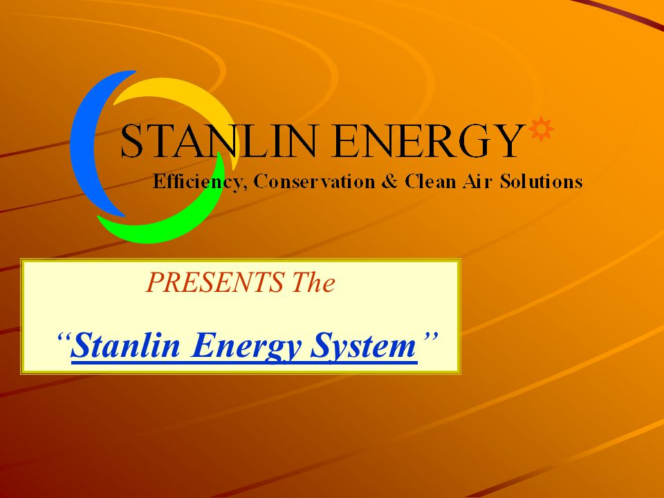PRESENTS The Stanlin Energy System