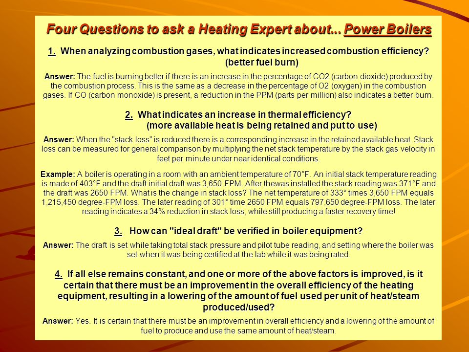 Four Questions to ask a Heating Expert about... Power Boilers 1. When analyzing combustion gases, what indicates increased combustion efficiency? (bet