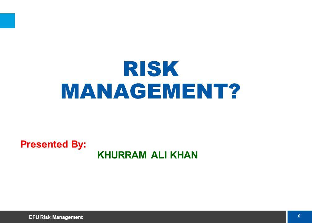 0 Marsh RISK MANAGEMENT EFU Risk Management Presented By: KHURRAM ALI KHAN