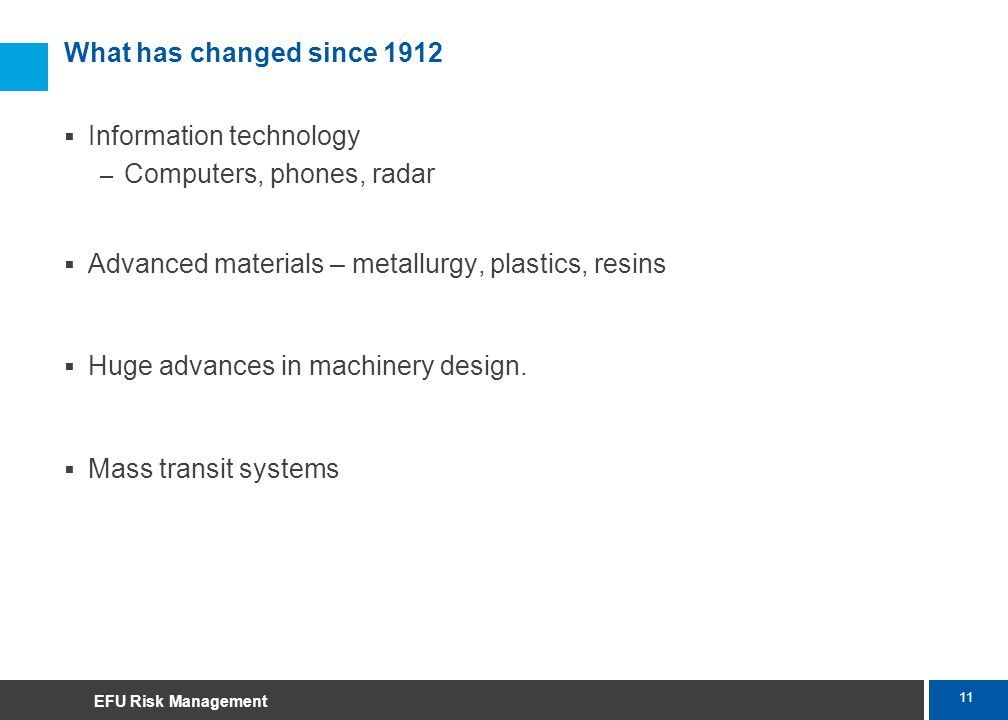 11 Marsh What has changed since 1912 Information technology – Computers, phones, radar Advanced materials – metallurgy, plastics, resins Huge advances