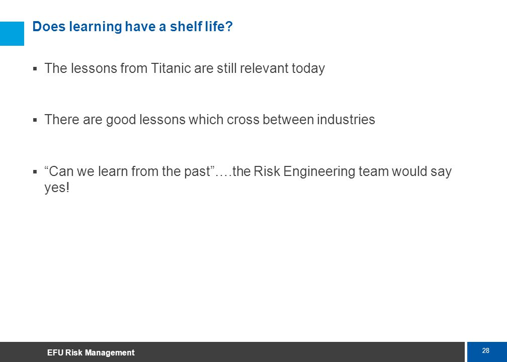 28 Marsh Does learning have a shelf life? The lessons from Titanic are still relevant today There are good lessons which cross between industries Can