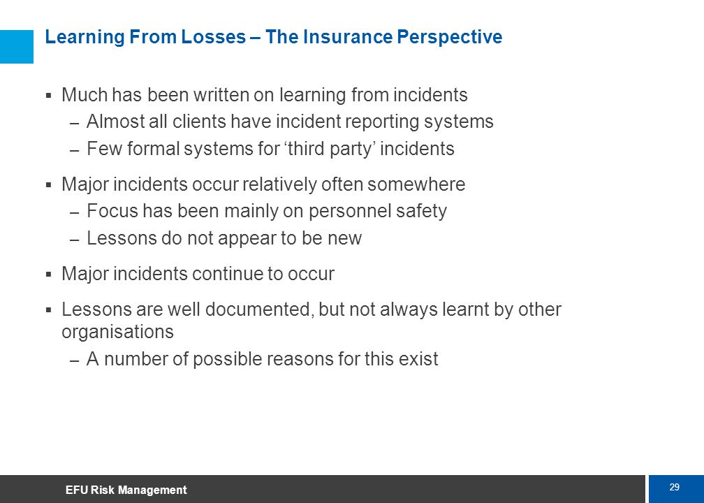29 Marsh Learning From Losses – The Insurance Perspective Much has been written on learning from incidents – Almost all clients have incident reportin