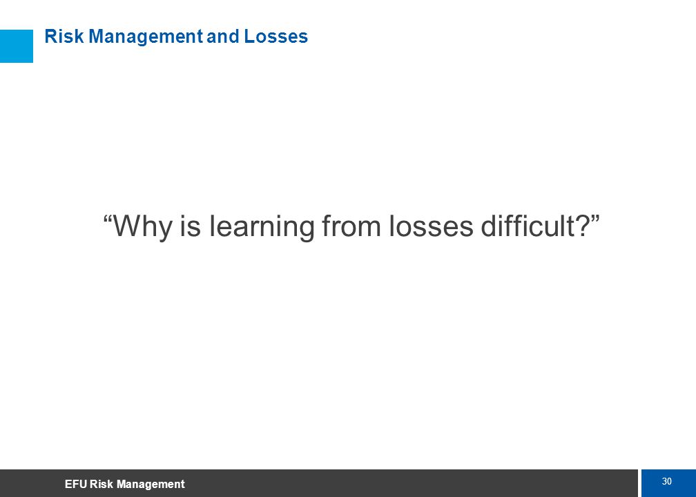 30 Marsh Risk Management and Losses Why is learning from losses difficult? EFU Risk Management