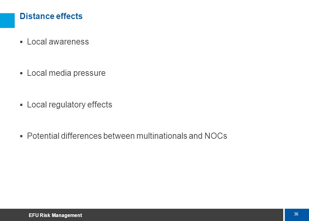 36 Marsh Distance effects Local awareness Local media pressure Local regulatory effects Potential differences between multinationals and NOCs EFU Risk