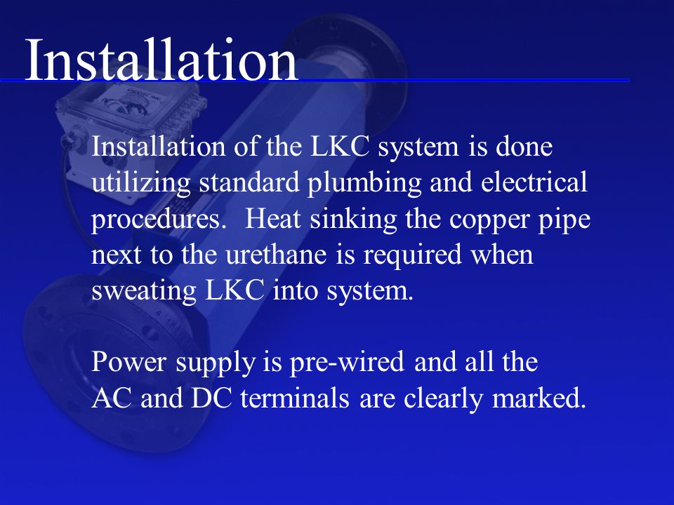 Installation Installation of the LKC system is done utilizing standard plumbing and electrical procedures.