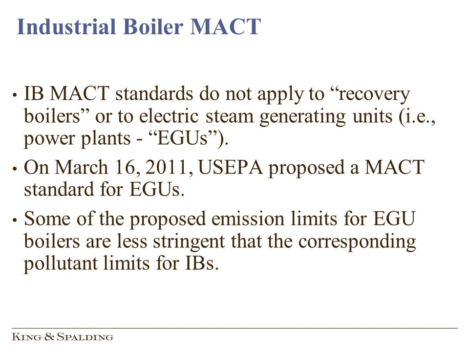 Industrial Boiler MACT IB MACT standards do not apply to recovery boilers or to electric steam generating units (i.e., power plants - EGUs).