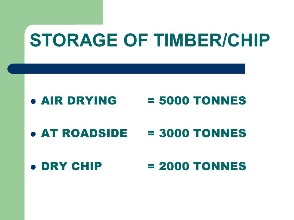STORAGE OF TIMBER/CHIP AIR DRYING = 5000 TONNES AT ROADSIDE = 3000 TONNES DRY CHIP = 2000 TONNES