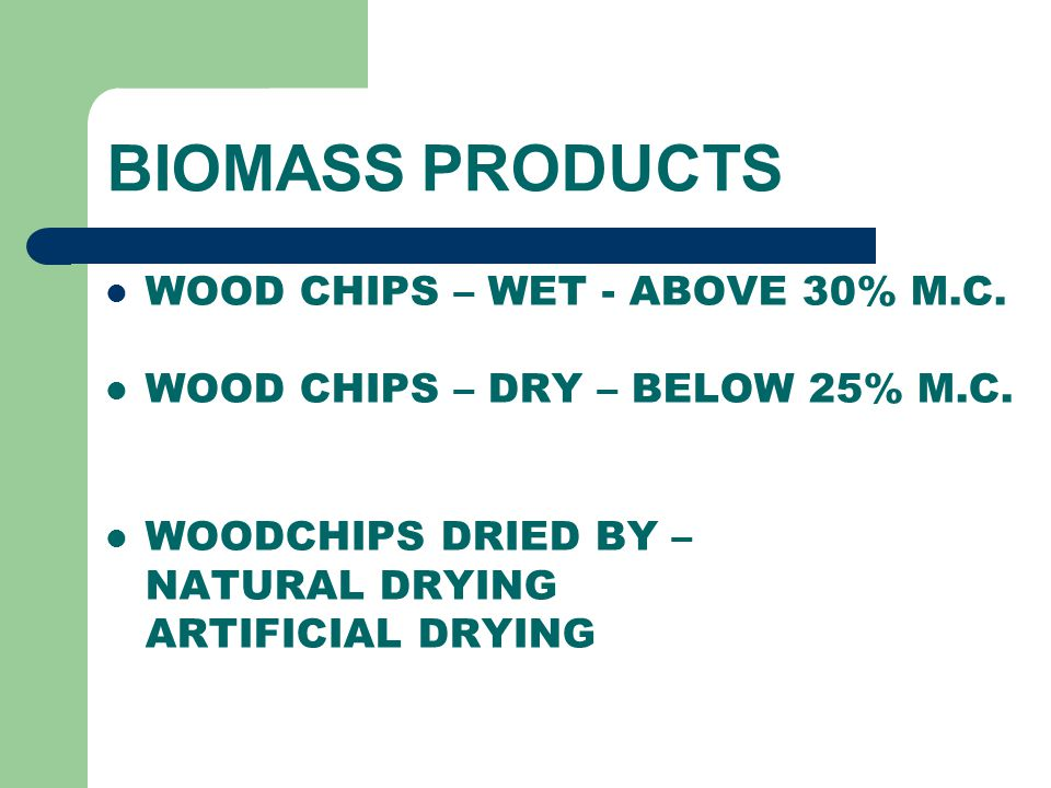 BIOMASS PRODUCTS WOOD CHIPS – WET - ABOVE 30% M.C.