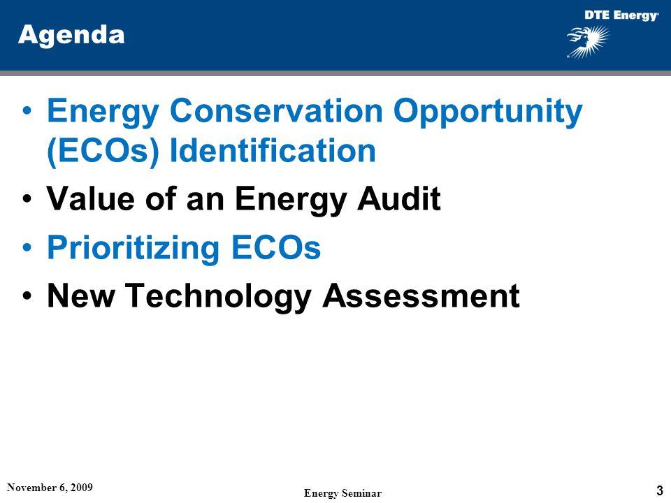 Agenda Energy Conservation Opportunity (ECOs) Identification Value of an Energy Audit Prioritizing ECOs New Technology Assessment November 6, 2009 Ene