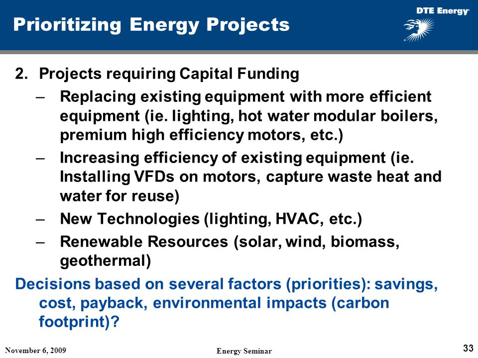 Prioritizing Energy Projects 2.Projects requiring Capital Funding –Replacing existing equipment with more efficient equipment (ie.