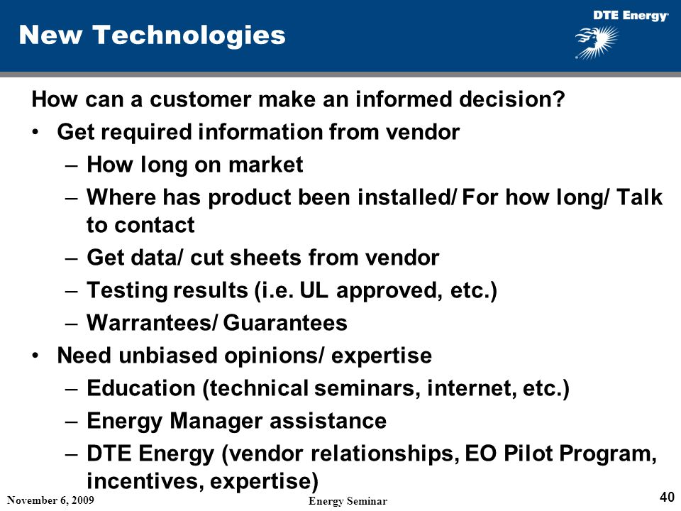 New Technologies How can a customer make an informed decision? Get required information from vendor –How long on market –Where has product been instal