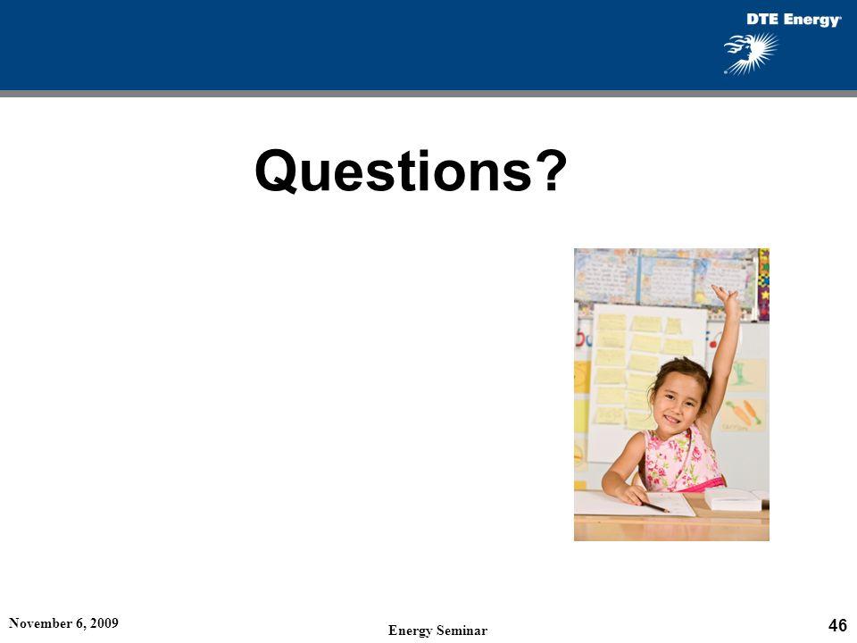November 6, 2009 46 Energy Seminar Questions?